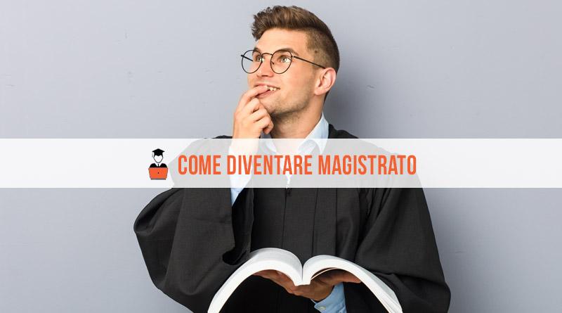 Come diventare Magistrato: laurea, concorso e tirocinio